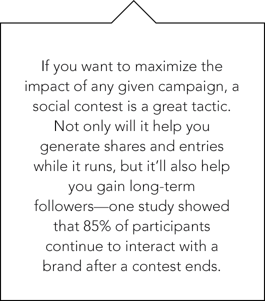 Maximize the impact of any given campaign, a social content is a great tactic. Not only will it help you generate shares and entries while it runs, but it'll also help you gain long-term followers—one study showed that 85% of participants...
