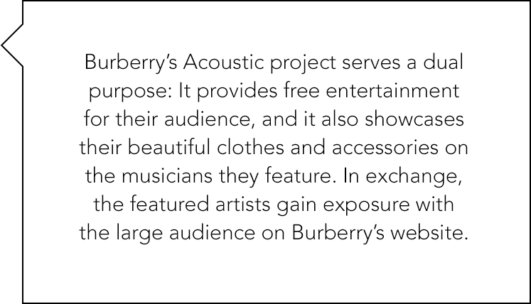 Burberry's Acoustic project serves a dual purpose: it provides free entertainment for their audience, and it also showcases their beautiful clothes and accessories on musicians they feature.