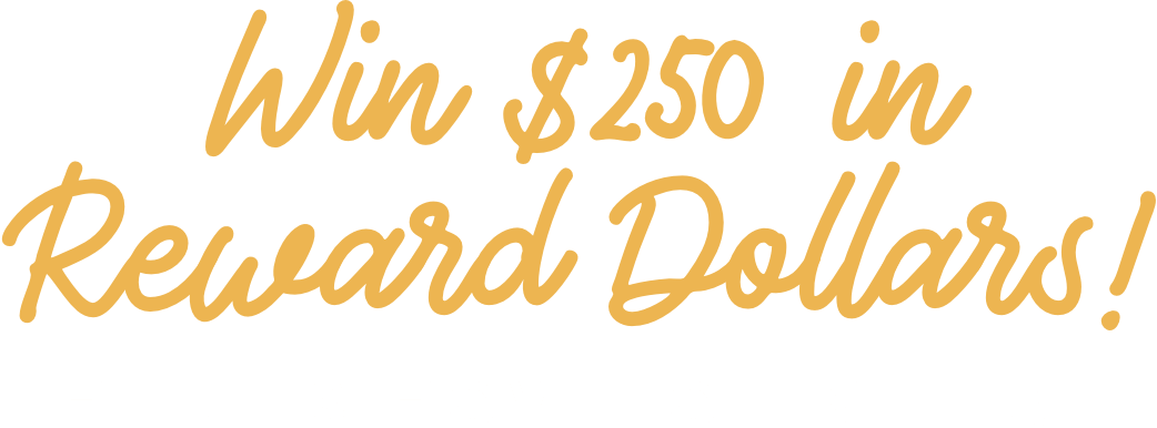 win $250 in reward dollars! here's how to enter:
