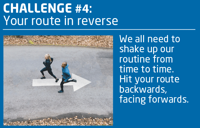 CHALLENGE #4: Your Route in Reverse.  We all need to shake up our routine from time to time.  Hit your route backwards, facing forwards.