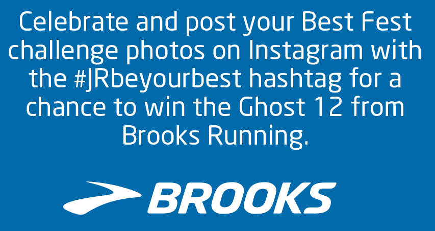 Celebrate and post your Best Fest challenge photos on Instagram with the #JRbeyourbest hashtag for the chance to win the Ghost 12 from Brooks Running. (BROOKS LOGO)