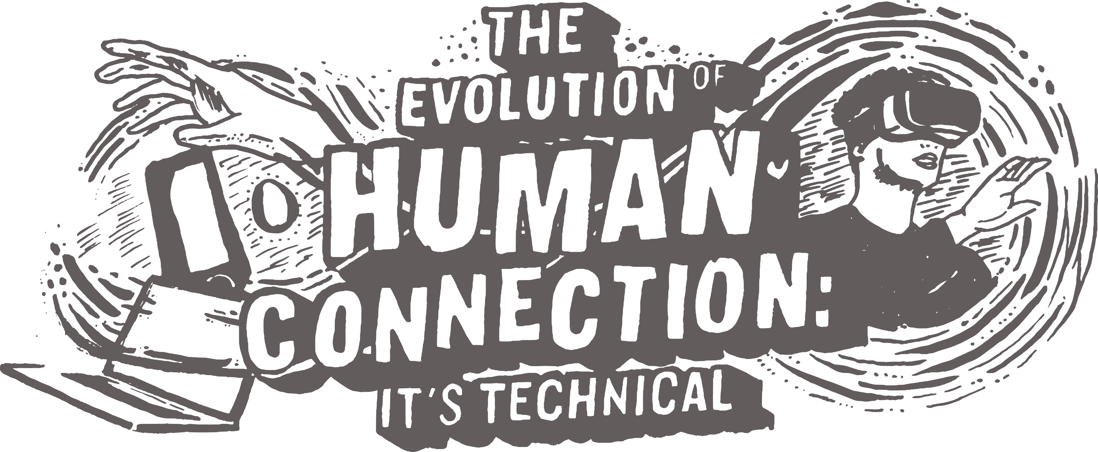 The Evolution of Human Connection: It's Technical