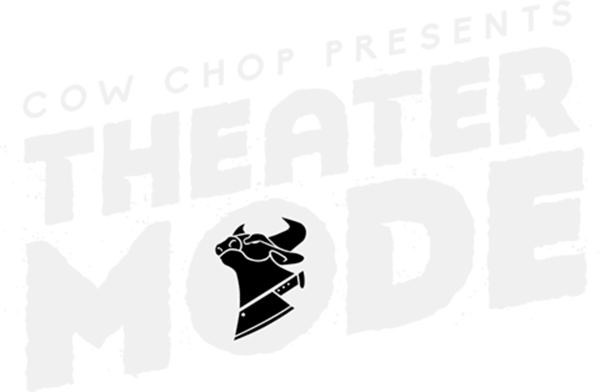 Cow Chop Presents Theater Mode