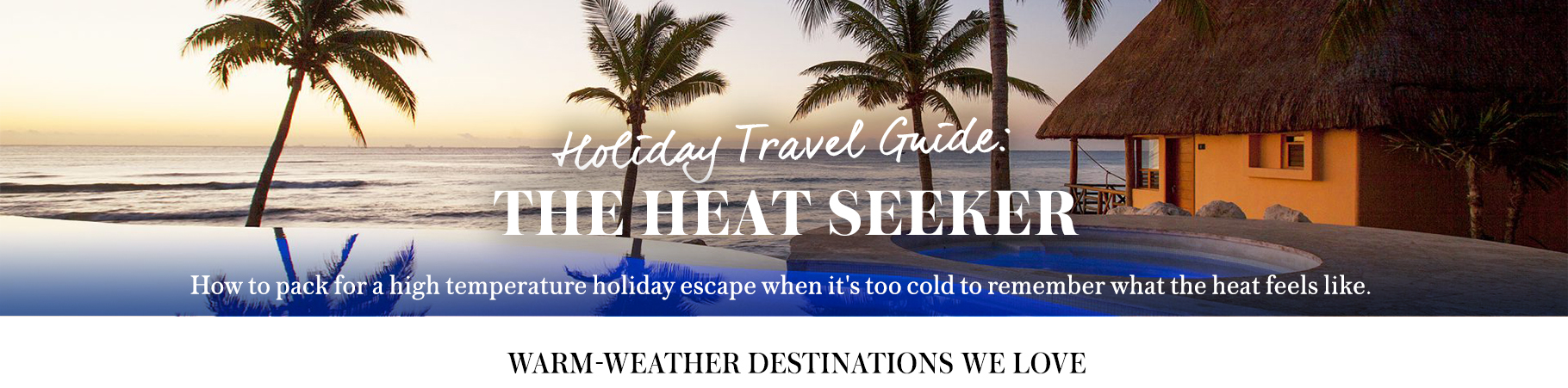 Holiday Travel Guide The Heat Seeker The RealReal Shop - 12 best warm weather escapes for the holidays