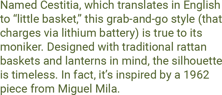 """Named Cestitia, which translates in English to """"little basket,"""" this grab-and-go style (that charges via lithium battery) is true to its moniker. Designed with traditional rattan baskets and lanterns in mind, the silhouette is timeless. In fact, it's inspired by a 1962 piece from Miguel Mila."""