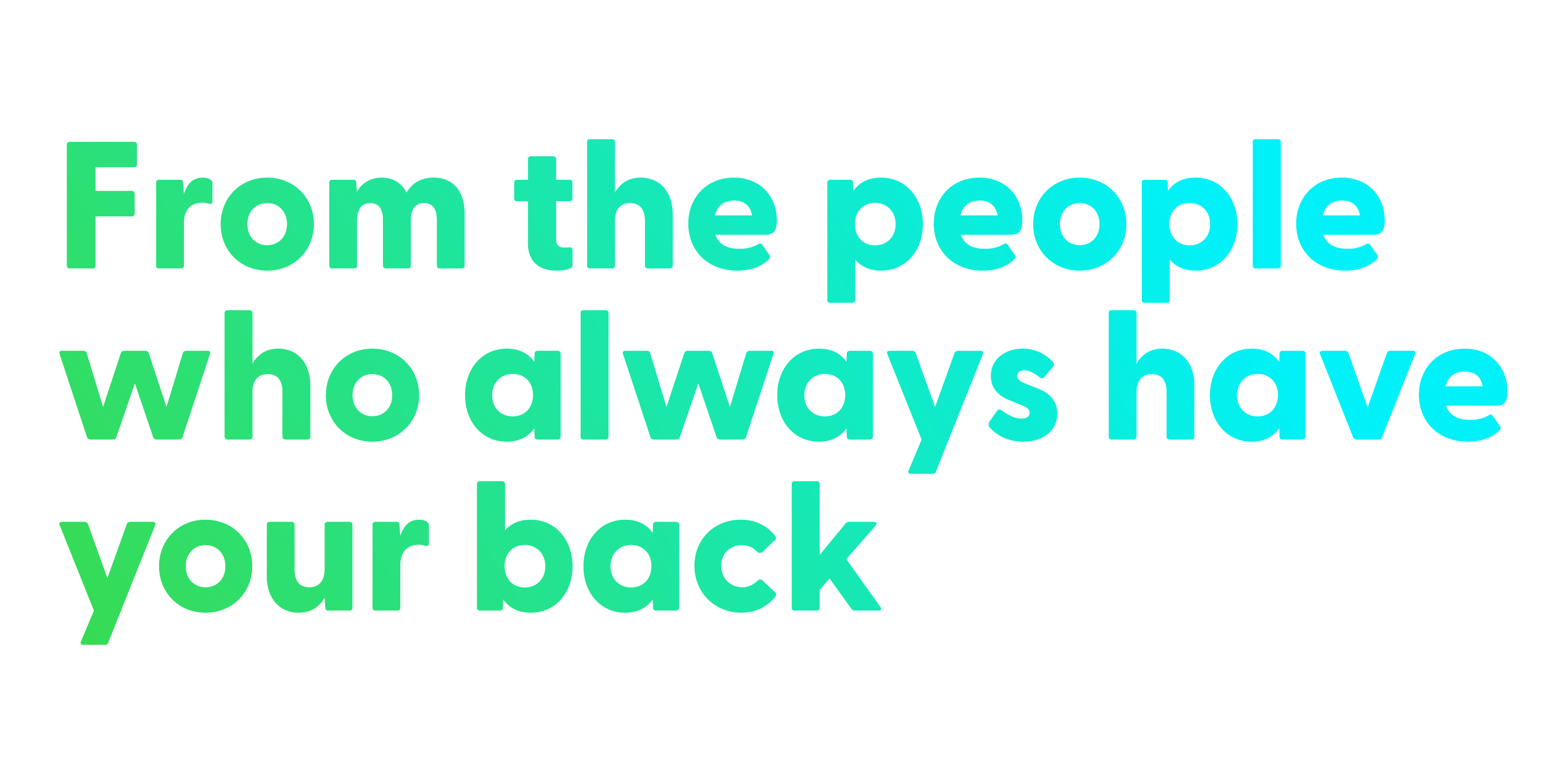 From the people who always have your back