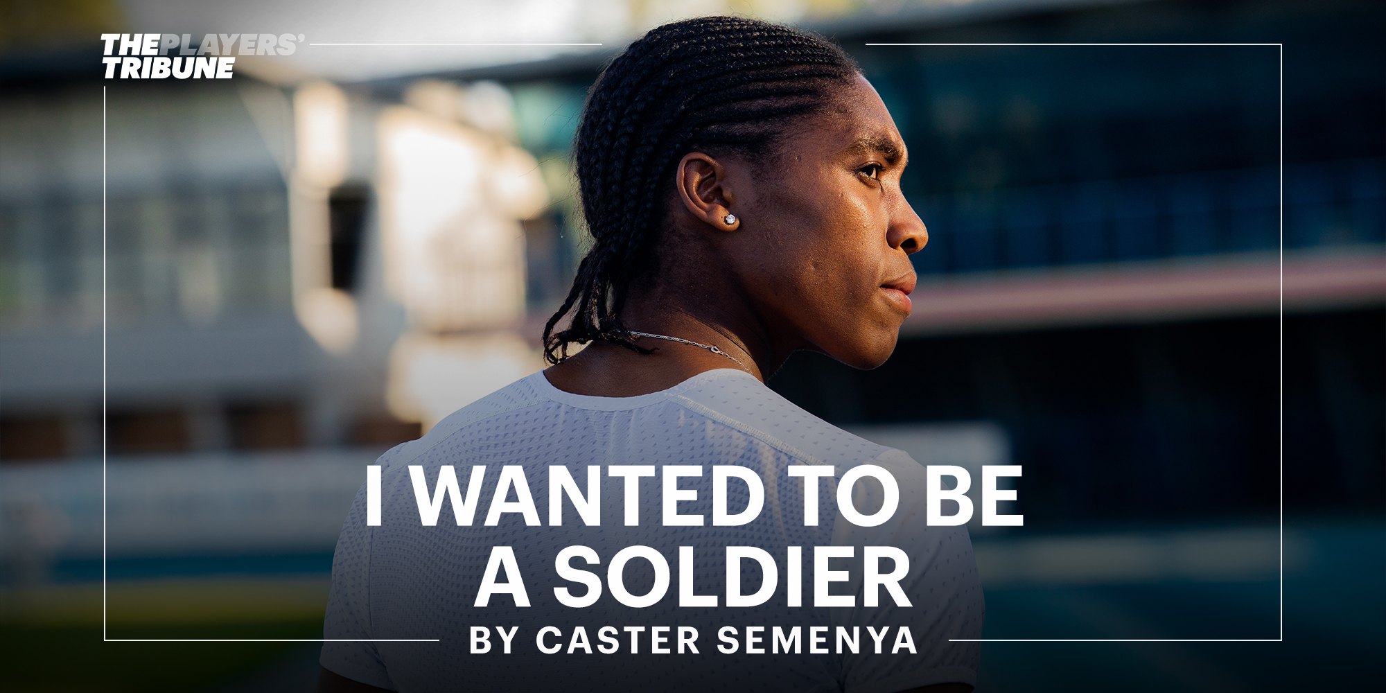 I Wanted To Be A Soldier | By Caster Semenya
