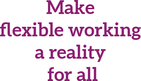 Make flexible working a reality for all