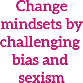Changemindsets bychallenging bias and sexism
