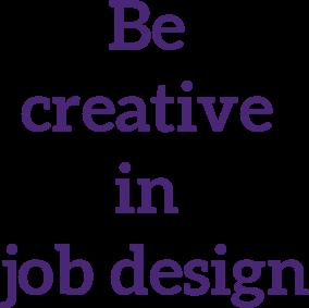 Be creative in job design